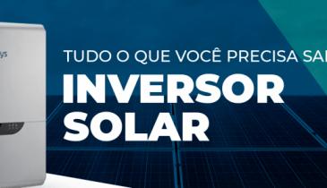 O que é um inversor solar? Confira tudo que você precisa saber sobre essa tecnologia!